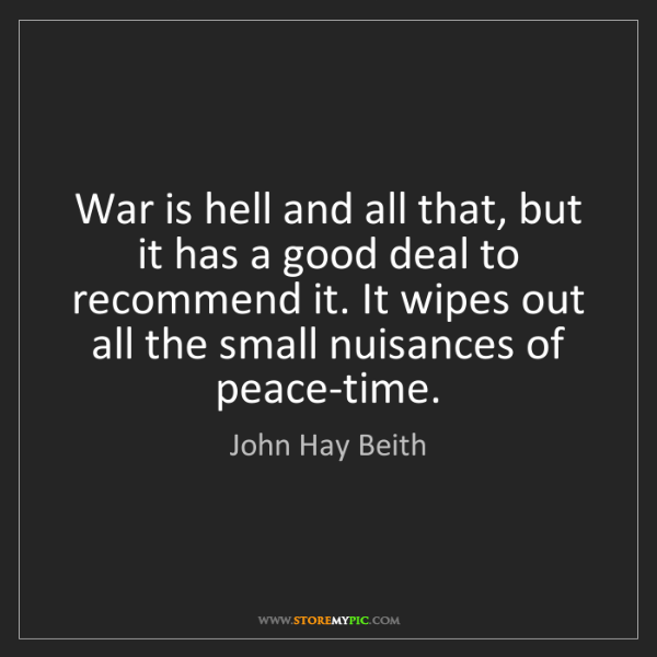 John Hay Beith: War is hell and all that, but it has a good deal to recommend...