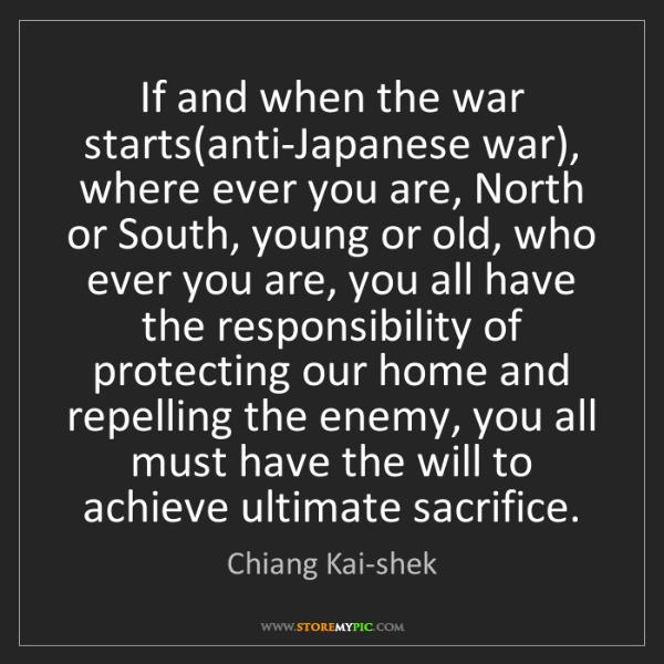 Chiang Kai-shek: If and when the war starts(anti-Japanese war), where...