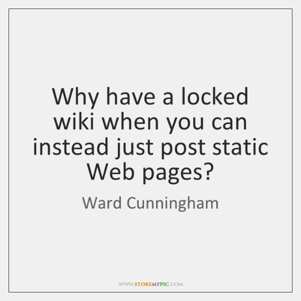 Why have a locked wiki when you can instead just post static ...