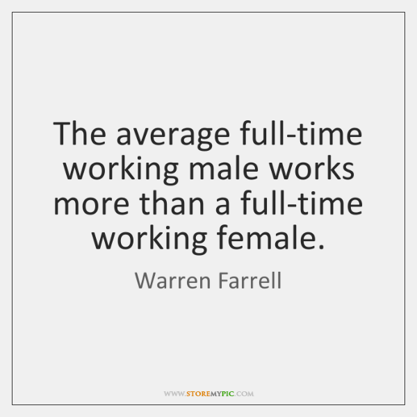 The average full-time working male works more than a full-time working female.