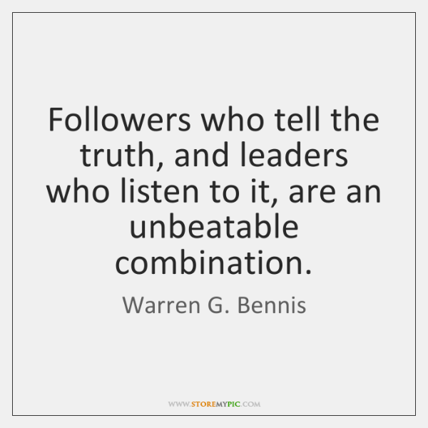 Followers who tell the truth, and leaders who listen to it, are ...