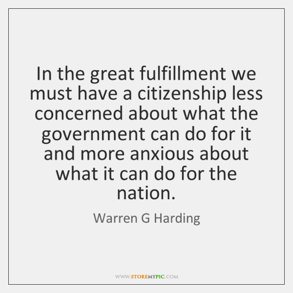 In the great fulfillment we must have a citizenship less concerned about ...