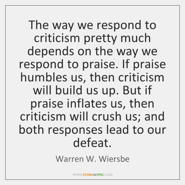 The way we respond to criticism pretty much depends on the way ...
