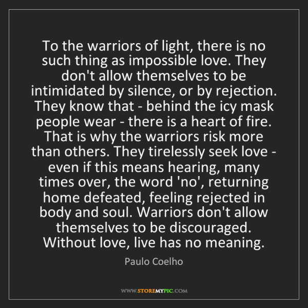 Paulo Coelho: To the warriors of light, there is no such thing as impossible...