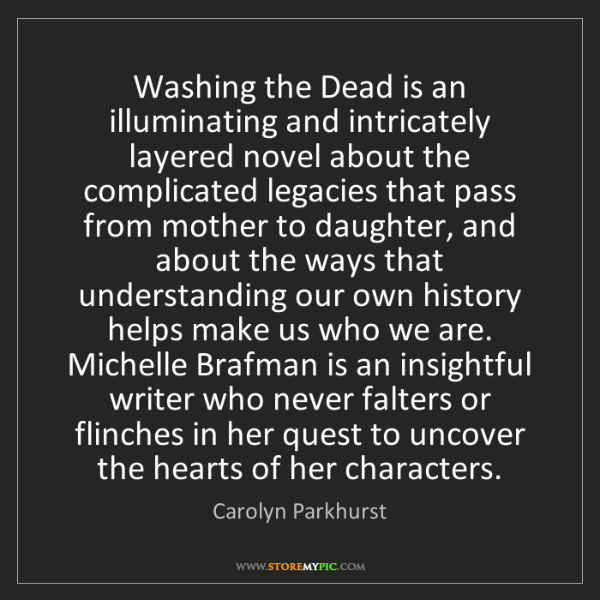 Carolyn Parkhurst: Washing the Dead is an illuminating and intricately layered...