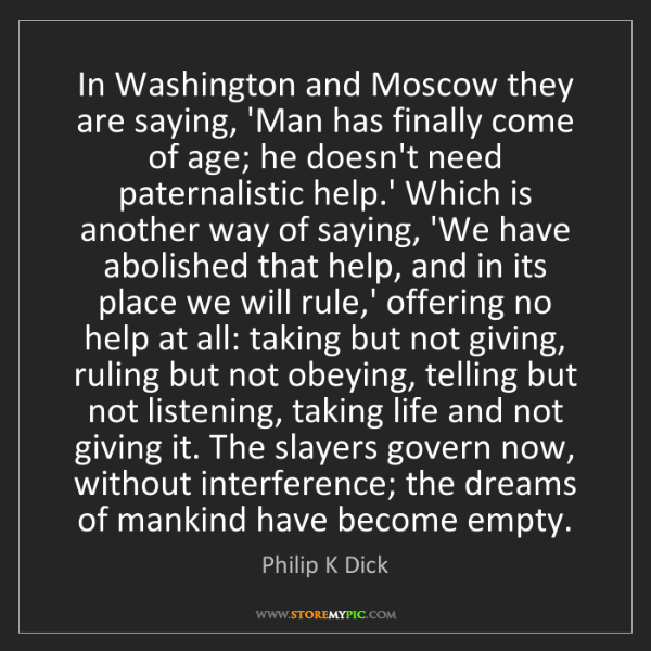 Philip K Dick: In Washington and Moscow they are saying, 'Man has finally...