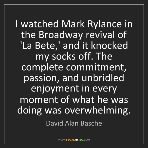 David Alan Basche: I watched Mark Rylance in the Broadway revival of 'La...