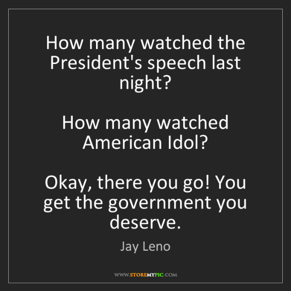 Jay Leno: How many watched the President's speech last night? ...