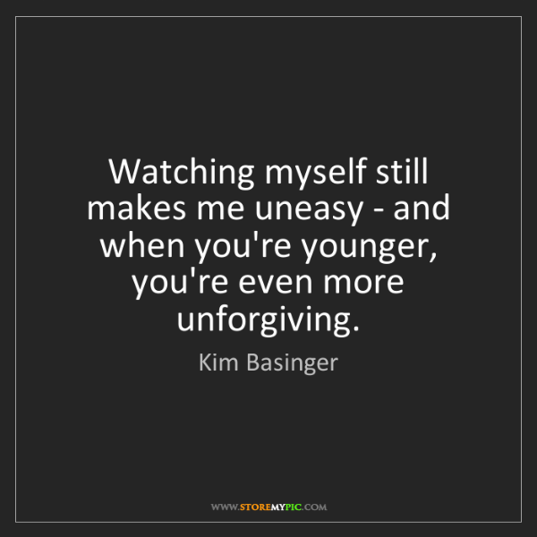 Kim Basinger: Watching myself still makes me uneasy - and when you're...