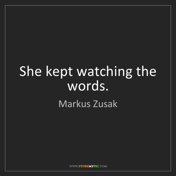 Markus Zusak: She kept watching the words.