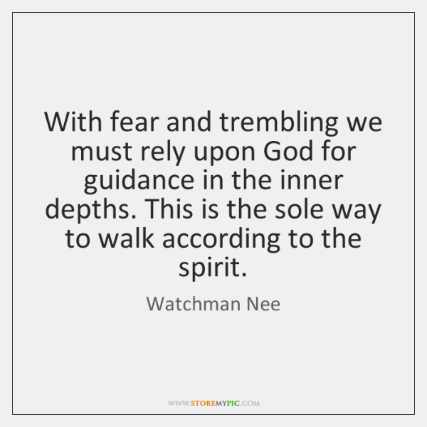 With fear and trembling we must rely upon God for guidance in ...
