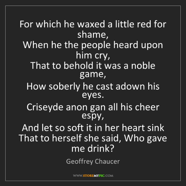 Geoffrey Chaucer: For which he waxed a little red for shame,   When he...
