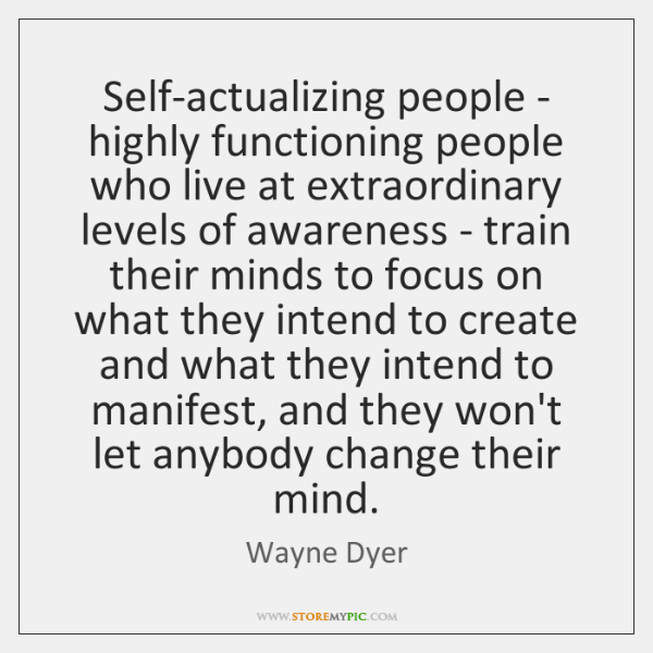 Self-actualizing people - highly functioning people who live at extraordinary levels of ...
