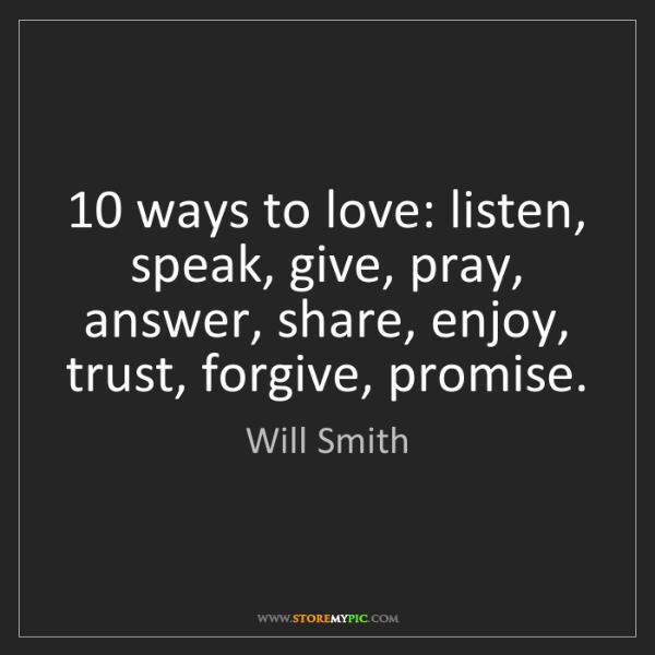 Will Smith: 10 ways to love: listen, speak, give, pray, answer, share,...