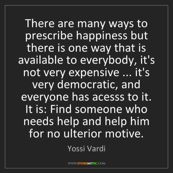 Yossi Vardi: There are many ways to prescribe happiness but there...