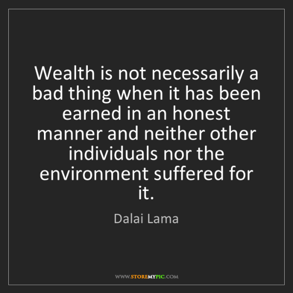 Dalai Lama: Wealth is not necessarily a bad thing when it has been...