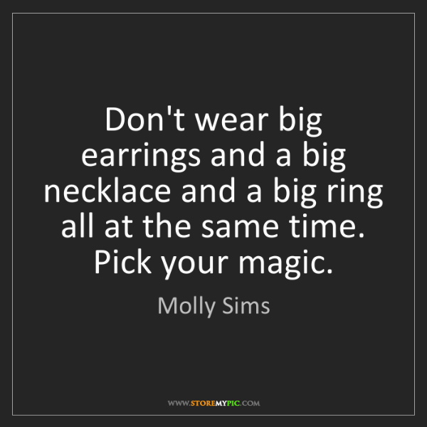 Molly Sims: Don't wear big earrings and a big necklace and a big...