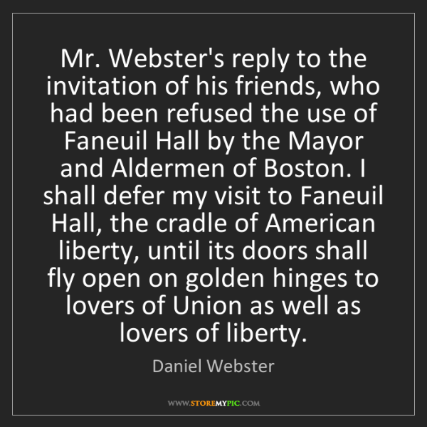 Daniel Webster: Mr. Webster's reply to the invitation of his friends,...