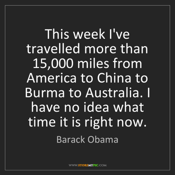 Barack Obama: This week I've travelled more than 15,000 miles from...