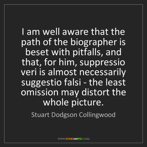 Stuart Dodgson Collingwood: I am well aware that the path of the biographer is beset...