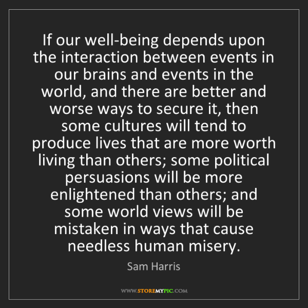 Sam Harris: If our well-being depends upon the interaction between...