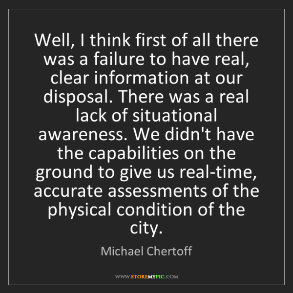 Michael Chertoff: Well, I think first of all there was a failure to have...