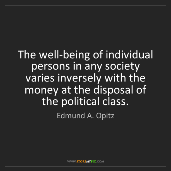 Edmund A. Opitz: The well-being of individual persons in any society varies...
