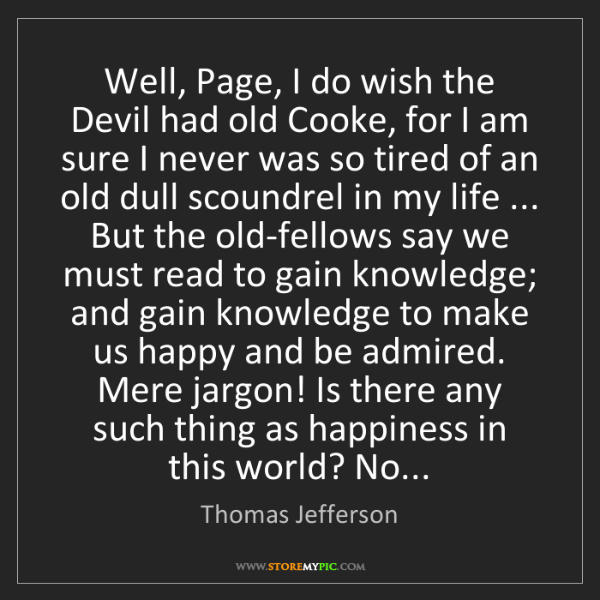 Thomas Jefferson: Well, Page, I do wish the Devil had old Cooke, for I...