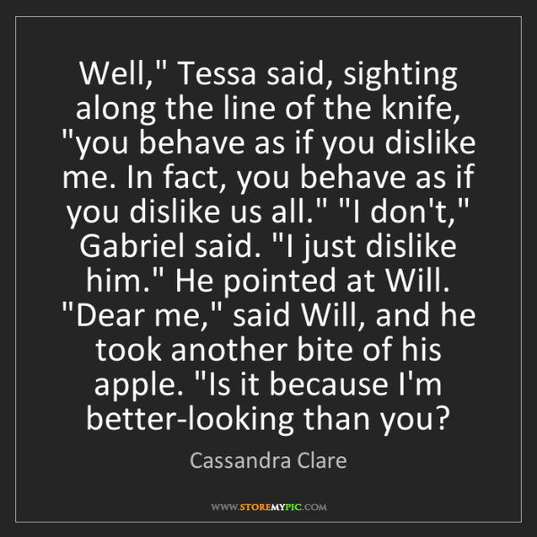 """Cassandra Clare: Well,"""" Tessa said, sighting along the line of the knife,..."""