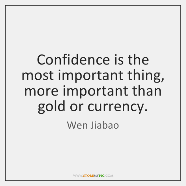 Confidence is the most important thing, more important than gold or currency.