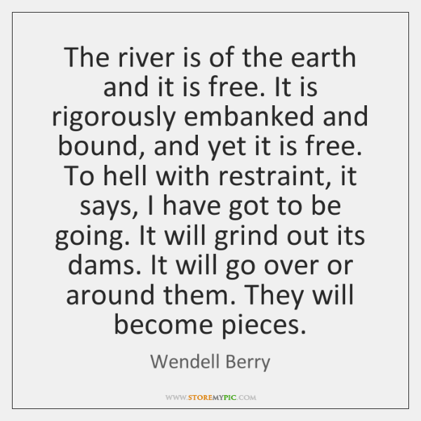 The river is of the earth and it is free. It is ...
