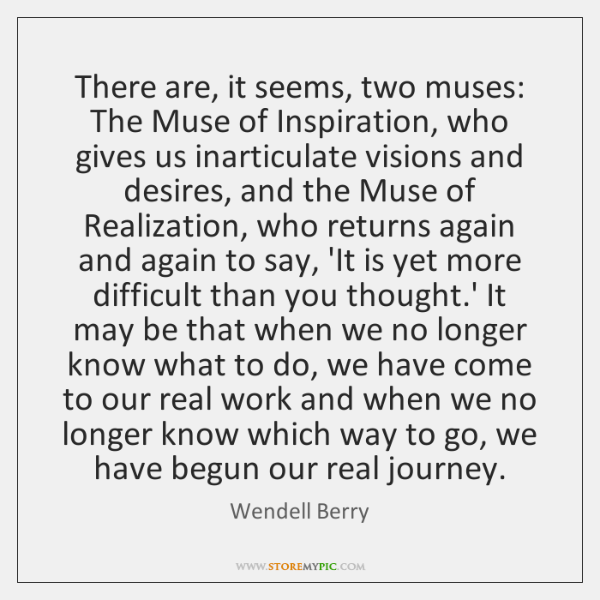 There are, it seems, two muses: The Muse of Inspiration, who gives ...