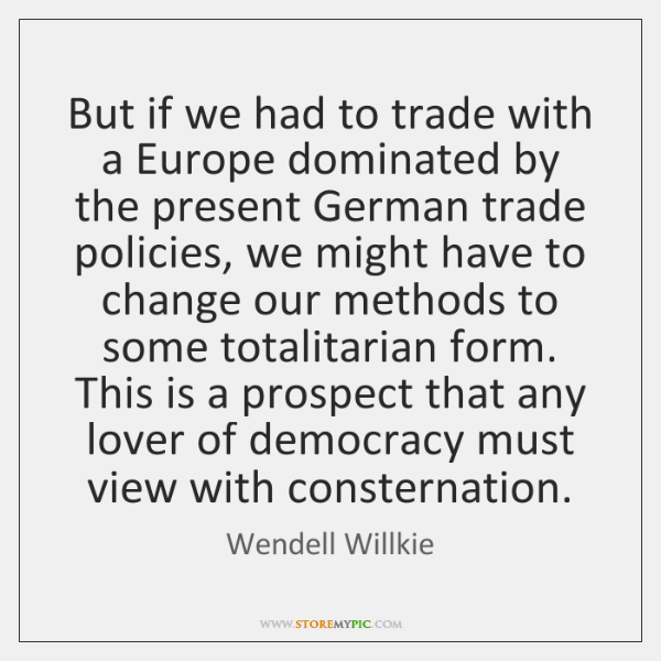 But if we had to trade with a Europe dominated by the ...