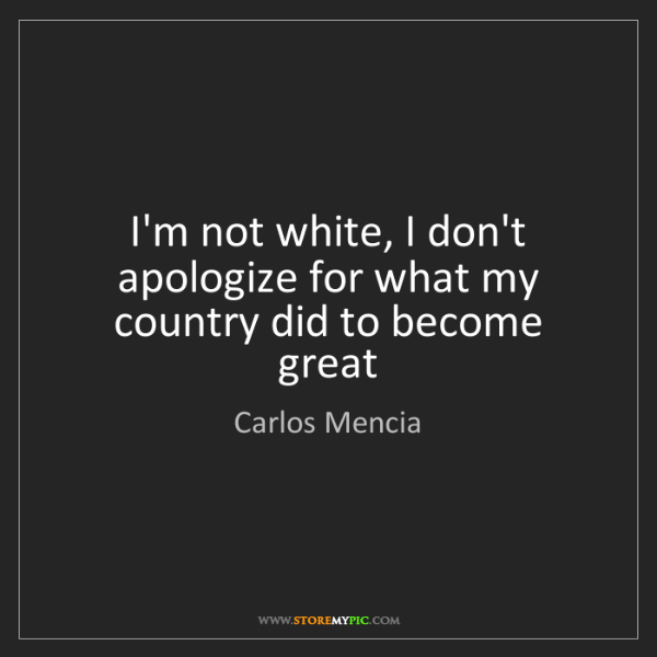 Carlos Mencia: I'm not white, I don't apologize for what my country...