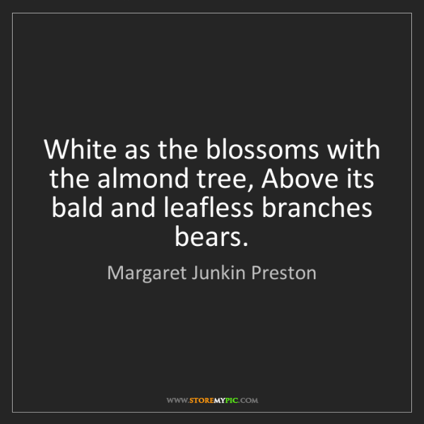 Margaret Junkin Preston: White as the blossoms with the almond tree, Above its...