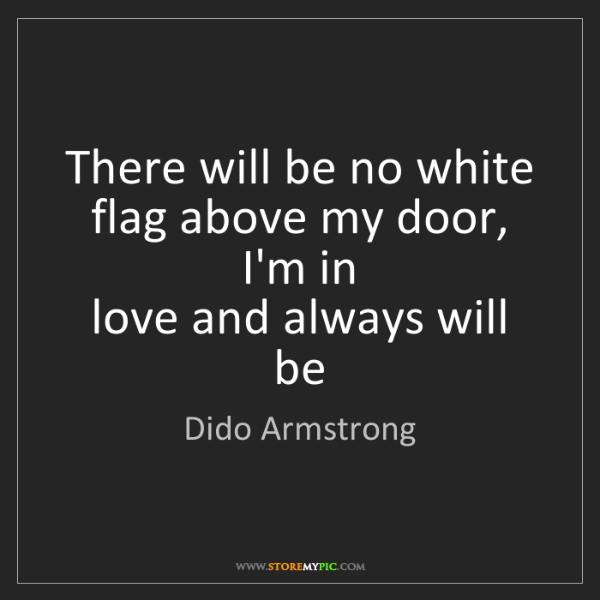 Dido Armstrong: There will be no white   flag above my door, I'm in ...