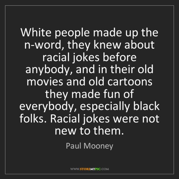 Paul Mooney: White people made up the n-word, they knew about racial...