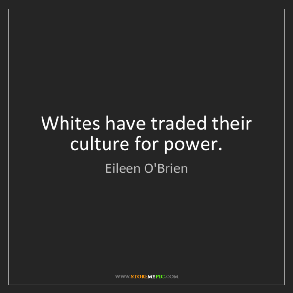 Eileen O'Brien: Whites have traded their culture for power.