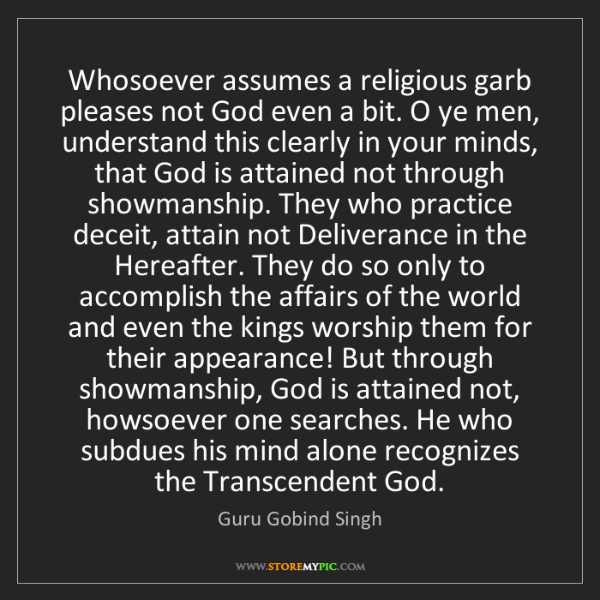 Guru Gobind Singh: Whosoever assumes a religious garb pleases not God even...