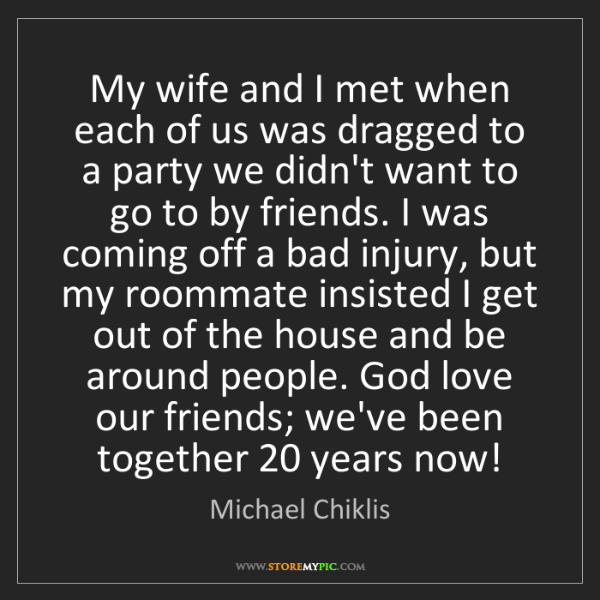 Michael Chiklis: My wife and I met when each of us was dragged to a party...
