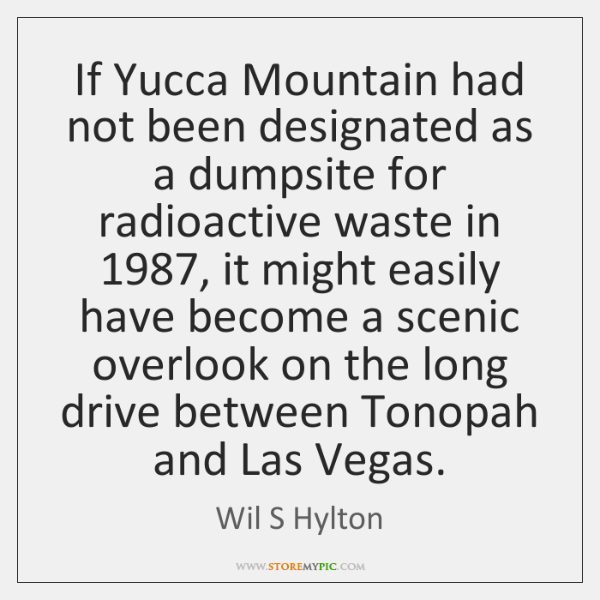 If Yucca Mountain had not been designated as a dumpsite for radioactive ...