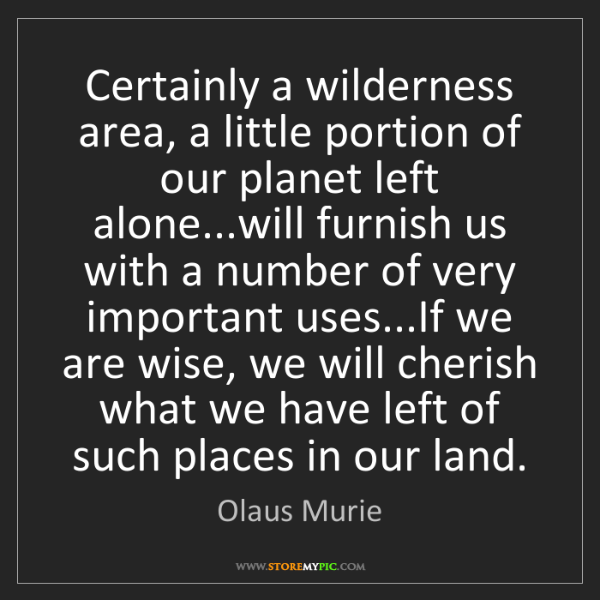Olaus Murie: Certainly a wilderness area, a little portion of our...