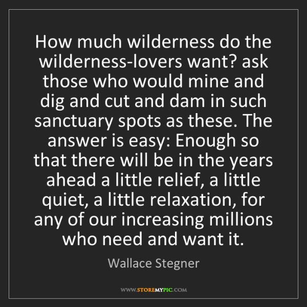 Wallace Stegner: How much wilderness do the wilderness-lovers want? ask...