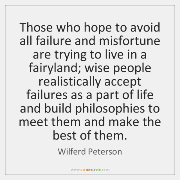 Those who hope to avoid all failure and misfortune are trying to ...
