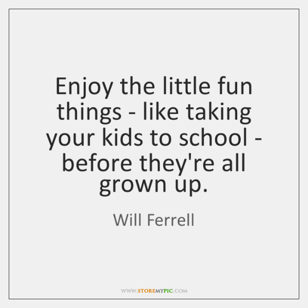 Enjoy the little fun things - like taking your kids to school ...