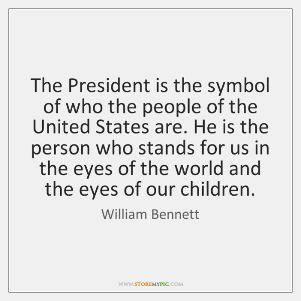 The President is the symbol of who the people of the United ...