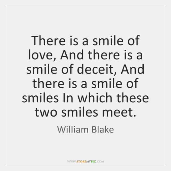 There is a smile of love, And there is a smile of ...