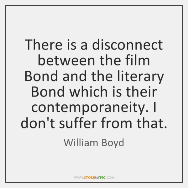 There is a disconnect between the film Bond and the literary Bond ...