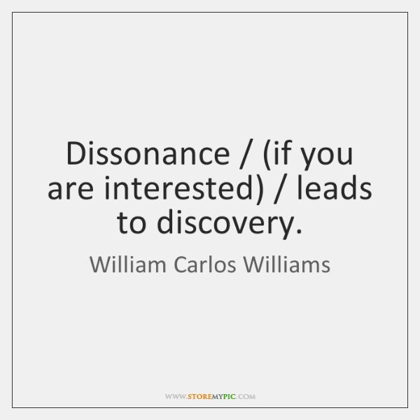 Dissonance / (if you are interested) / leads to discovery.