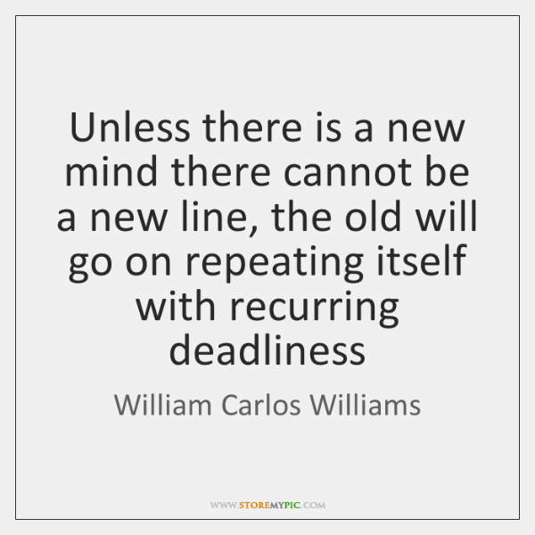 Unless there is a new mind there cannot be a new line, ...